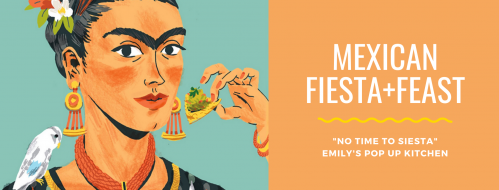 Emily's Pop-Up Kitchen Presents: Mexican Fiesta+Feast - 11 November 2020