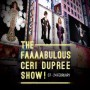 The Faaaabulous Ceri Dupree Show!